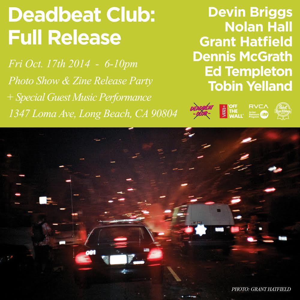 Deadbeat Club: Full Release Friday, October 17th 6pm - 10pm Zine Release / Photo Show 1347 Loma Ave, Long Beach, CA 90804 Ed Templeton Tobin Yelland Dennis McGrath Nolan Hall Devin Briggs Grant Hatfield