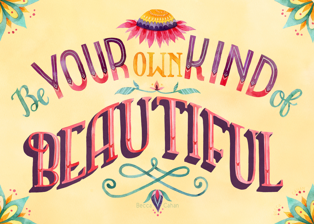 """Be Your Own Kind of Beautiful"" by becca cahan"
