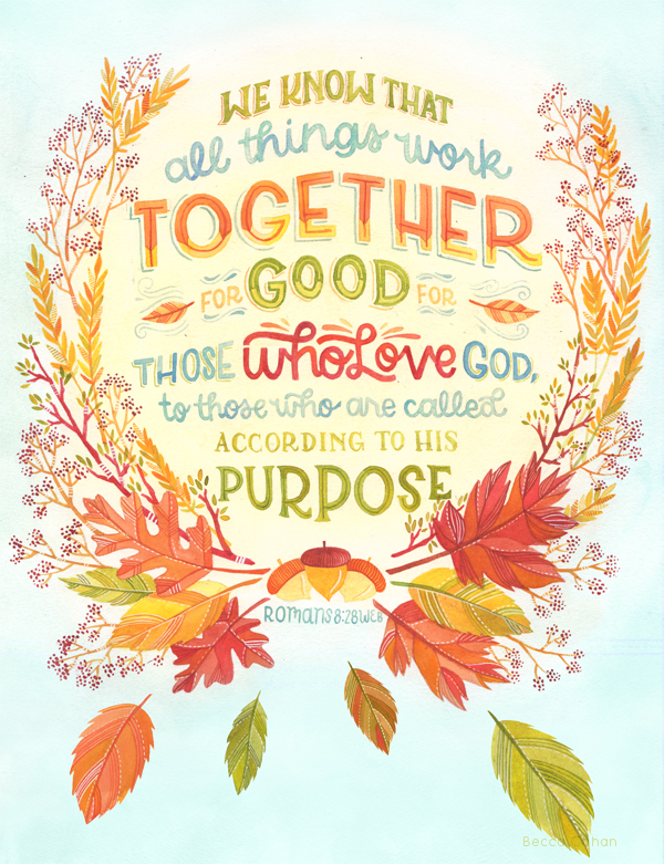 """All Things Work Together"" Romans 8:28 by becca cahan"