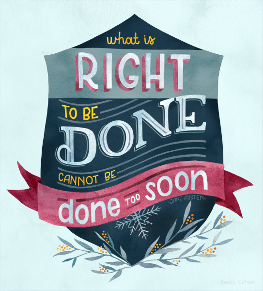"""What is right to be done cannot be done too soon"" Jane Austen quote by becca cahan"
