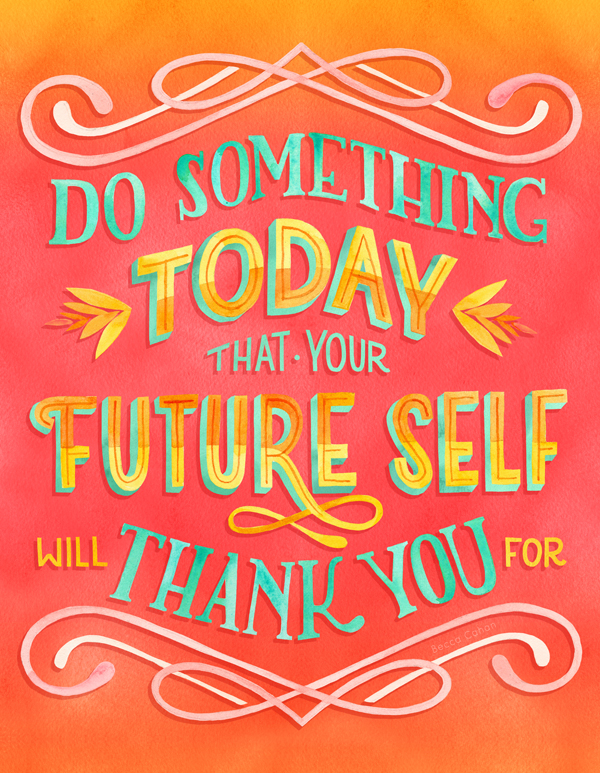 """Do something today that your future self will thank you for"" by becca cahan"