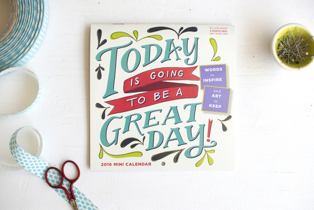 """Today is going to be a great day"" Workman Publishing Mini Calendar- Photo by Becca Cahan"