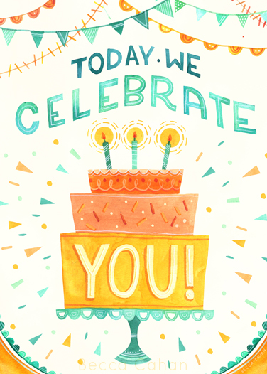 """Today We Celebrate You!"" by becca cahan"