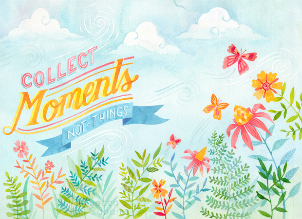 """Collect Moments Not Things"" by becca cahan"