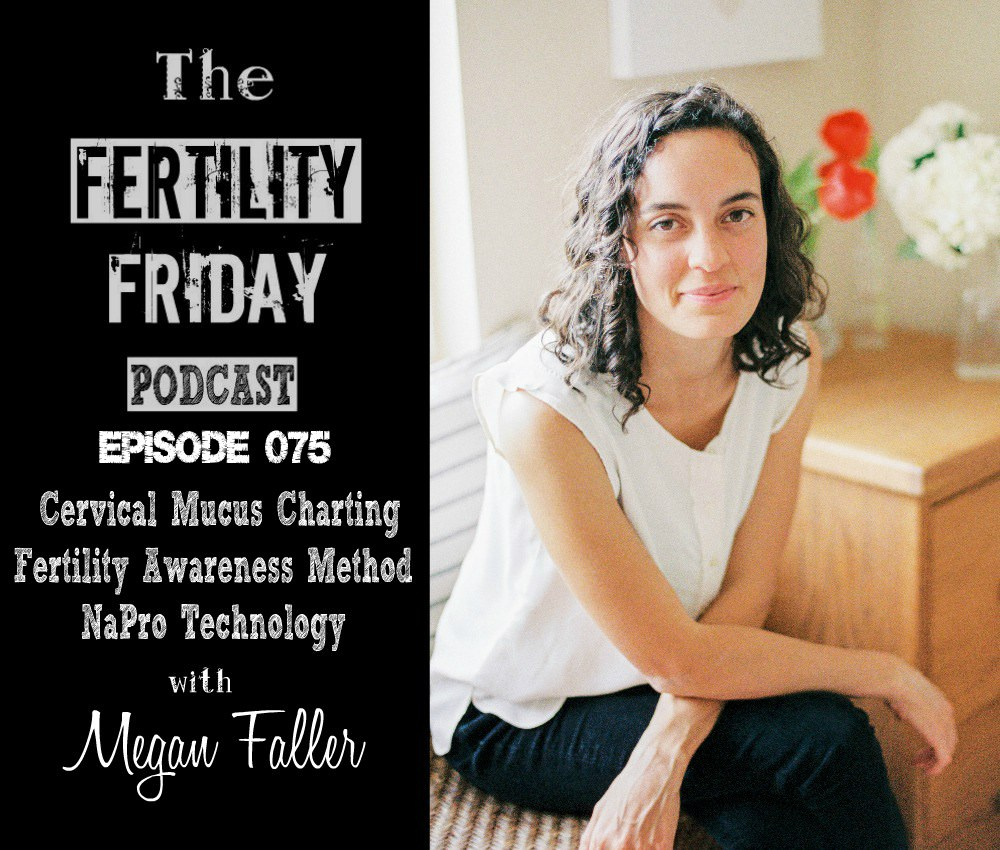 FFP 075 | Cervical Mucus Charting | Fertility Awareness Method | NaPro Technology | Megan Faller - by Fertility Friday Podcast