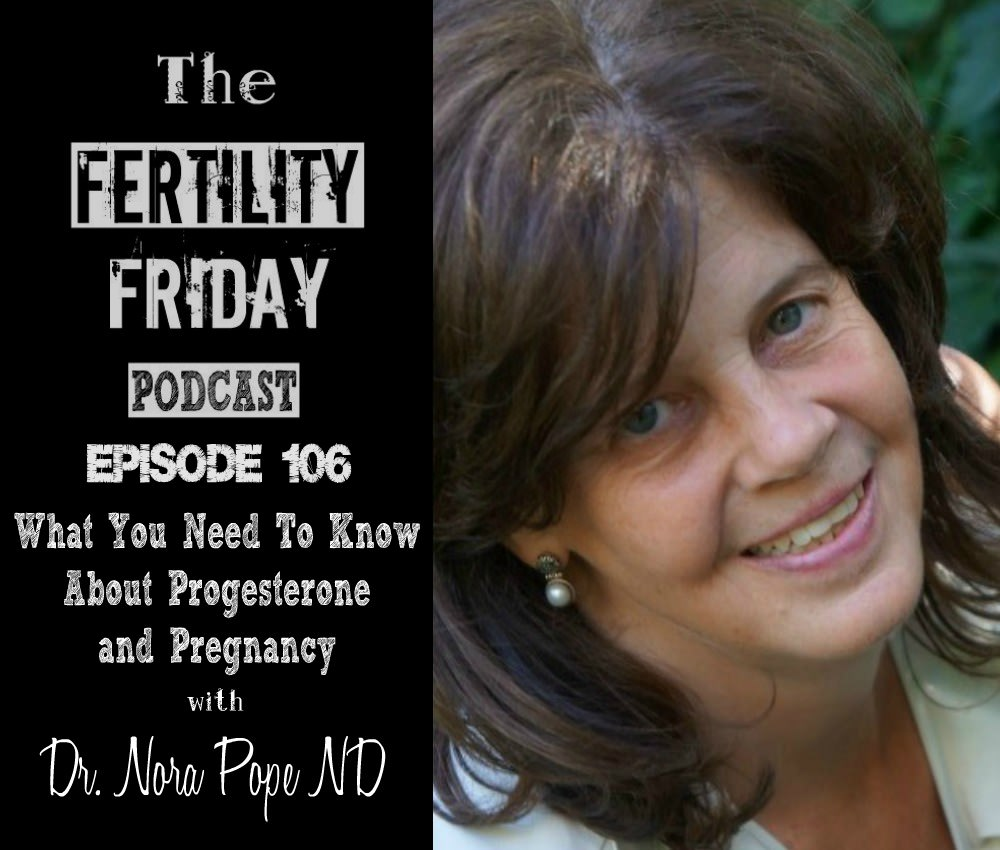 FFP 106 | What You Need To Know About Progesterone and Pregnancy | Using Your Cycle To Time Hormone Testing | Fertility Awareness Method | Dr. Nora Pope - by Fertility Friday Podcast