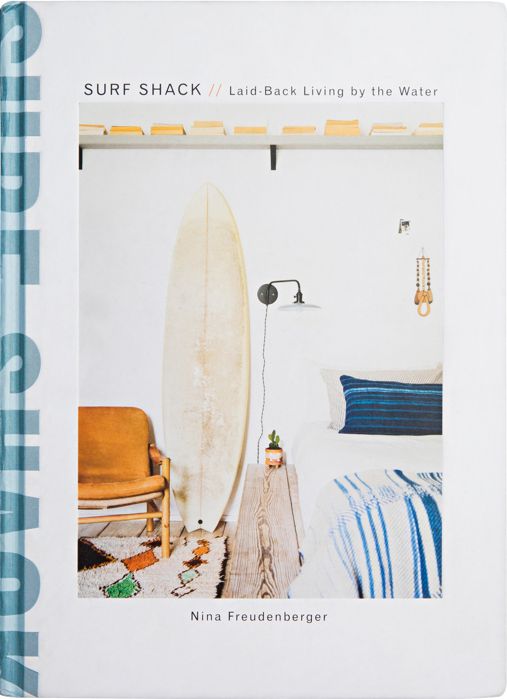 Surf Shack: Laid Back Living by the Water | Clarkson Potter