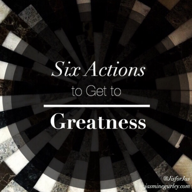 JasmineGurley.com-Blog-Six Actions to Get to Greatness