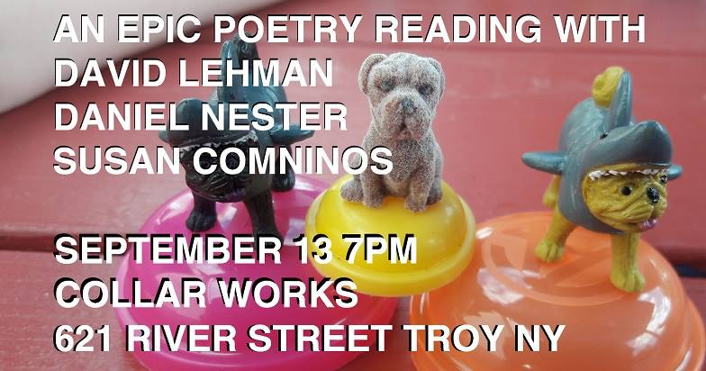 "an Epic Poetry Reading to celebrate David Lehman's Poems in the Manner Of With special guests Daniel Nester and Susan Comninos Wednesday, September 13 at 7pm Join us for an Epic Poetry Reading to celebrate 'Poems in the Manner Of', poet and editor David Lehman's illuminating journey through centuries of writers who continue to influence new work today. Lehman's newest collection channels, translates, and imagines a collection of ""poems in the manner of"" Emily Dickinson, Robert Frost, Shakespeare, W.B. Yeats, Rilke, William Carlos Williams, Walt Whitman, Sylvia Plath, and more. A respected poet, critic, and series editor of The Best American Poetry, David Lehman has been writing ""poems in the manner of"" for years, in homage to the poems and people that have left an impression, experimenting with styles and voices that have lingered in his mind. He has gathered these pieces in a striking book of poems that channels poets from Walt Whitman to Sylvia Plath and also calls upon jazz standards, Freudian questionnaires, and astrological profiles for inspiration.  Books will be available for purchase. Refreshments will be served.   Writer Biographies David Lehman, the series editor of The Best American Poetry, is also the editor of the Oxford Book of American Poetry. His newest book of poetry is Poems in the Manner Of. Other poetry books include New and Selected Poems, Yeshiva Boys, When a Woman Loves a Man, and The Daily Mirror. His most recent nonfiction book is Sinatra's Century. He teaches at The New School and lives in New York City and Ithaca, New York. Daniel Nester is an essayist, poet, journalist, editor, teacher, and Queen fan. He is the author most recently of Shader: 99 Notes on Car Washes, Making Out in Church, Grief, and Other Unlearnable Subjects. His previous books include How to Be Inappropriate (Soft Skull, 2010), God Save My Queen I and II, and The Incredible Sestina Anthology, which he edited. His writing has appeared or is forthcoming in the New York Times, Buzzfeed, The Atlantic, and American Poetry Review, and collected in Best American Poetry, Third Rail: The Poetry of Rock and Roll, and Now Write! Nonfiction. He is associate professor of English at The College of Saint Rose in Albany, NY.  Susan Comninos is a freelance arts journalist and poet. Her book reviews, author profiles and trend stories have appeared in The Atlantic Online, The Boston Globe, Chicago Tribune, Christian Science Monitor and Jewish Daily Forward, among others. Her poetry's most recently appeared in literary journals including Rattle, Harvard Review Online, Subtropics, TriQuarterly, Quarterly West, The Cortland Review, Nashville Review, The Common, Hobart and Southern Humanities Review. In 2010, she won the Yehuda Halevi Poetry Contest run by Tablet. Last year, she won a Tishman Review Staff Favorite prize, a VQR Writers' Conference Scholarship award and a Poets Respond (to the news) contest run by Rattle. She has taught at The University of Michigan, RPI, Schenectady JCC, Temple Sinai in Saratoga and The Arts Center for the Capital Region."