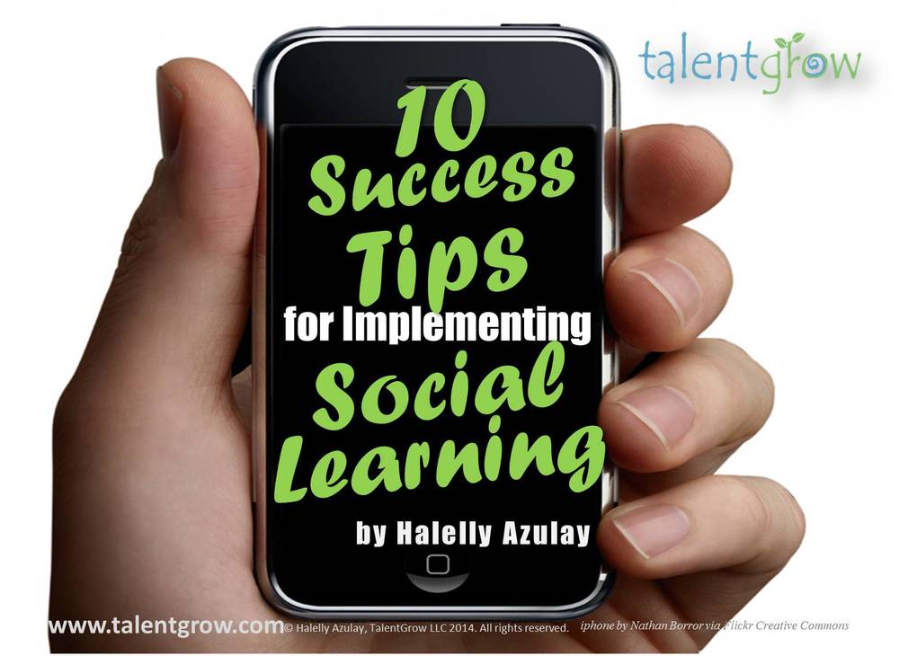 10 Success Tips for Implementing Social Learning by Halelly Azulay - free PDF guide from TalentGrow LLC.