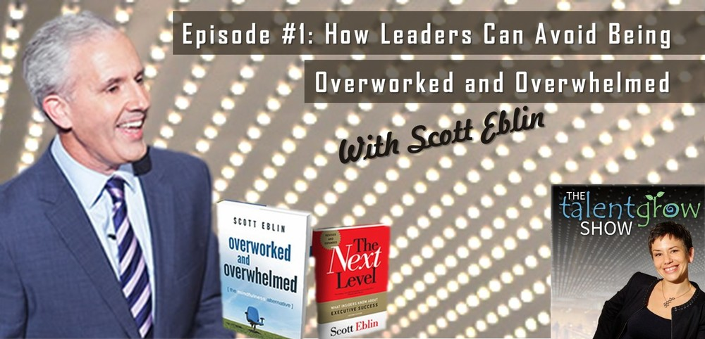 How Leaders Can Avoid Being Overworked and Overwhelmed with Scott Eblin