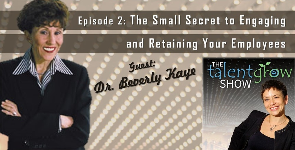 The TalentGrow Show Episode 2_The Small Secret to Engaging and Retaining Your Employees with Dr. Beverly Kaye