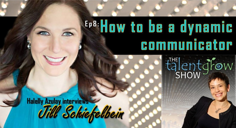 The TalentGrow Show Episode 8 How to be a dynamic communicator with Jill Schiefelbein