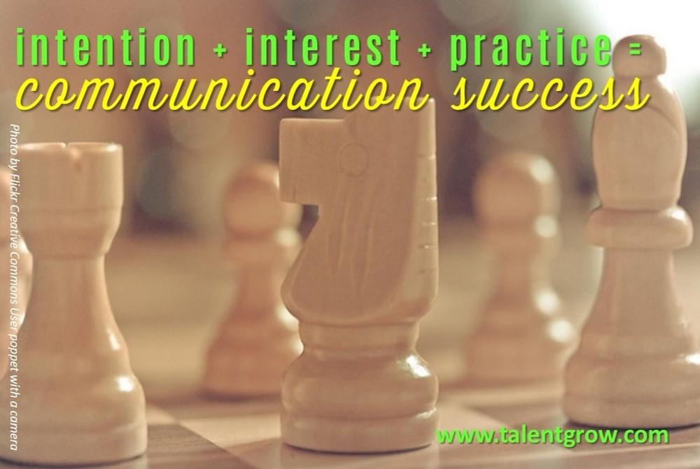 intention + interest + practice = communication success. TalentGrow LLC blog