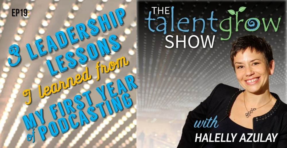 TalentGrow Show 3 leadership lessons from my first year of podcasting by Halelly Azulay
