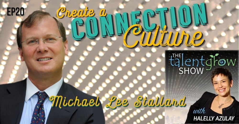 TalentGrow Show ep20 Create a Connection Culture with Michael Lee Stallard