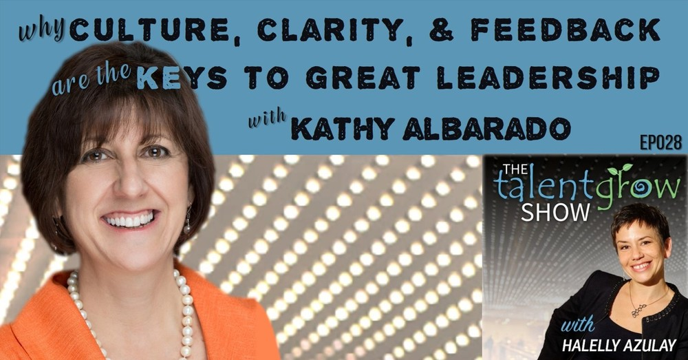 TalentGrow Show ep028 Kathy Albarado Halelly Azulay why culture clarity and feedback are the keys to great leadership