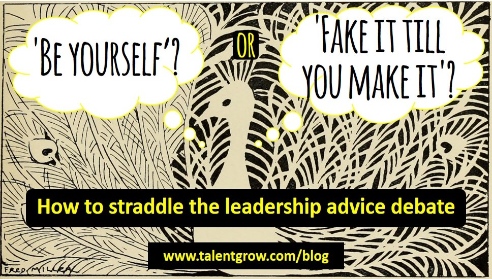 Be yourself or fake it till you make it? How to straddle the leadership advice debate by Halelly Azulay TalentGrow blog
