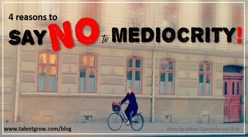 four reasons to say no to mediocrity TalentGrow blog Halelly Azulay