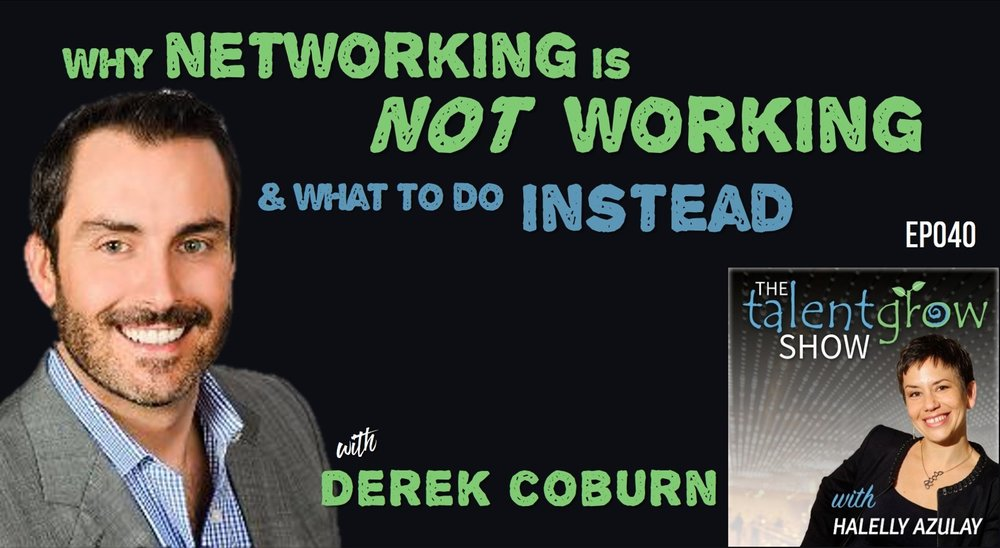 Why networking is not working and what to do instead with Derek Coburn on Halelly Azulay's The TalentGrow Show Podcast