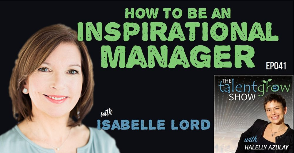 How to be an inspirational manager with Isabelle Lord on the TalentGrow Show by Halelly Azulay