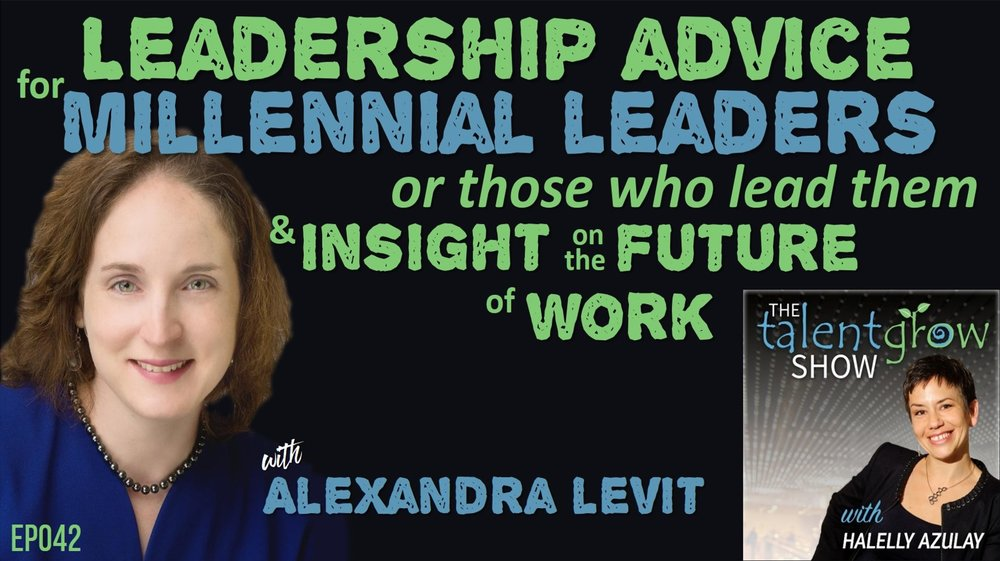 Ep042: Leadership advice for Millennial leaders or those who lead them and insight on the future of work with Alexandra Levit on the TalentGrow Show podcast host Halelly Azulay