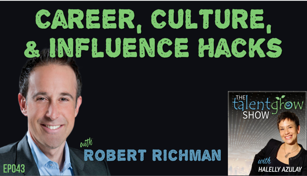 Robert Richman on the TalentGrow Show podcast by Halelly Azulay Career Culture and Influence Hacks