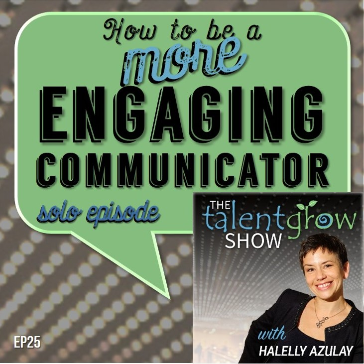 How to be a more engaging communicator by Halelly Azulay on the TalentGrow Show podcast
