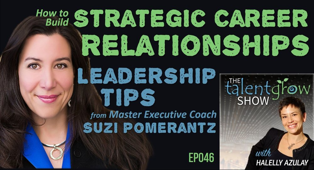 How to Build Strategic Career Relationships Leadership Tips from Master Executive Coach Suzi Pomerantz on The TalentGrow Show podcast with Halelly Azulay