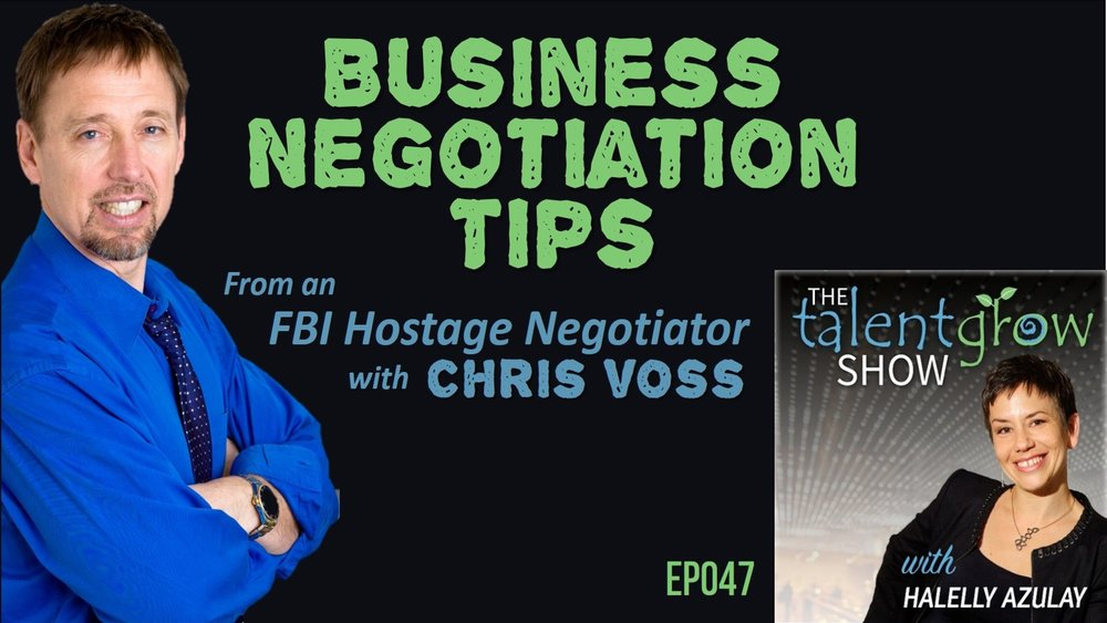 TalentGrow Show ep047 Chris Voss Business Negotiation Tips from an FBI hostage negotiator with host Halelly Azulay