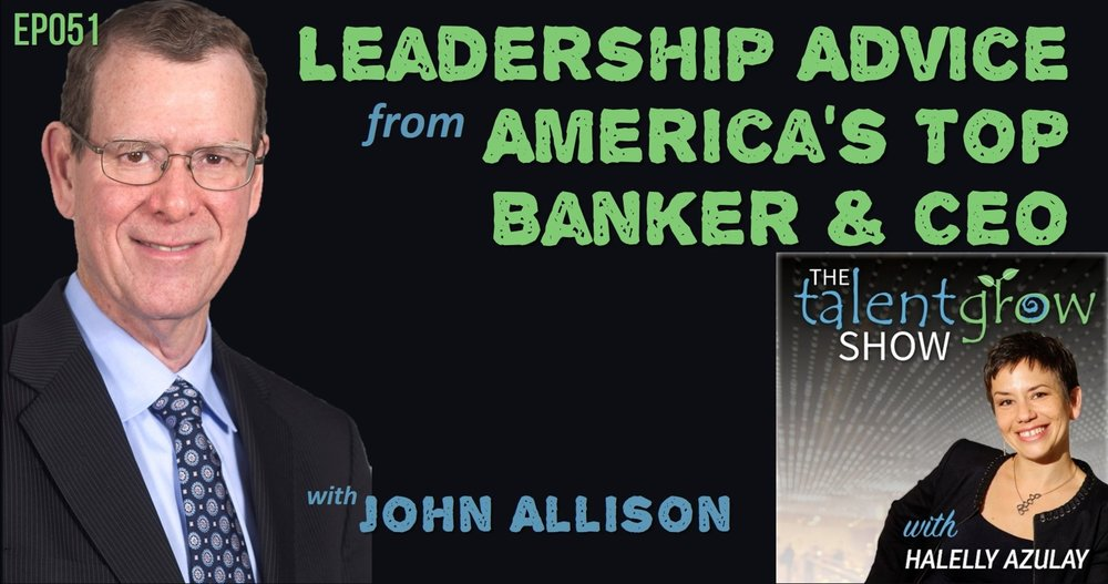 John Allison Americas top banker and CEO on the TalentGrow Show podcast with Halelly Azulayy