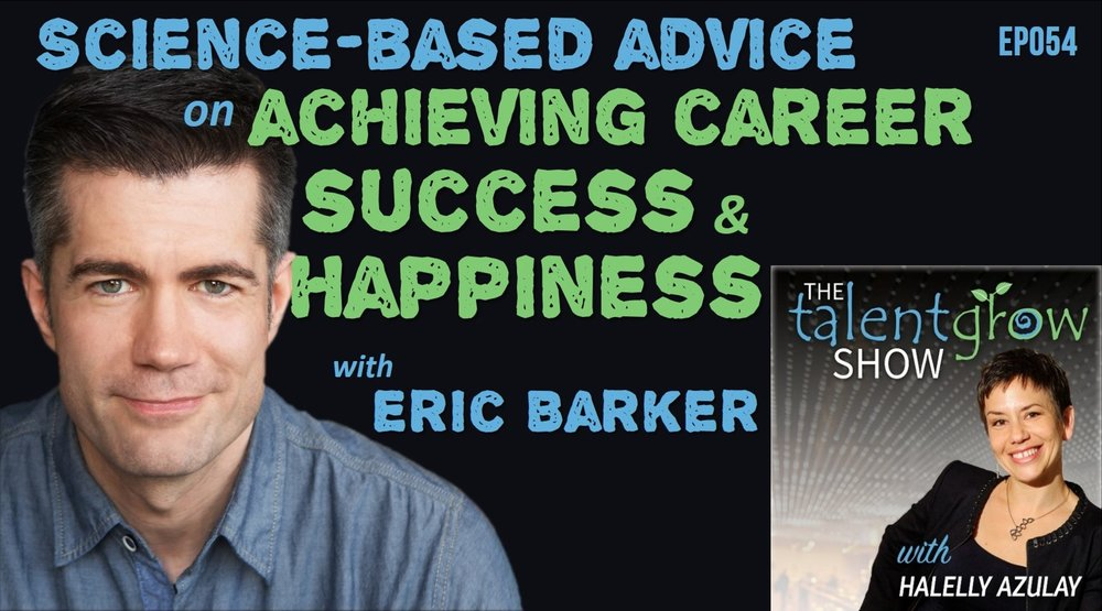 TalentGrow Show ep054 Science based advice on achieving career success and happiness with Eric Barker and Host Halelly Azulay