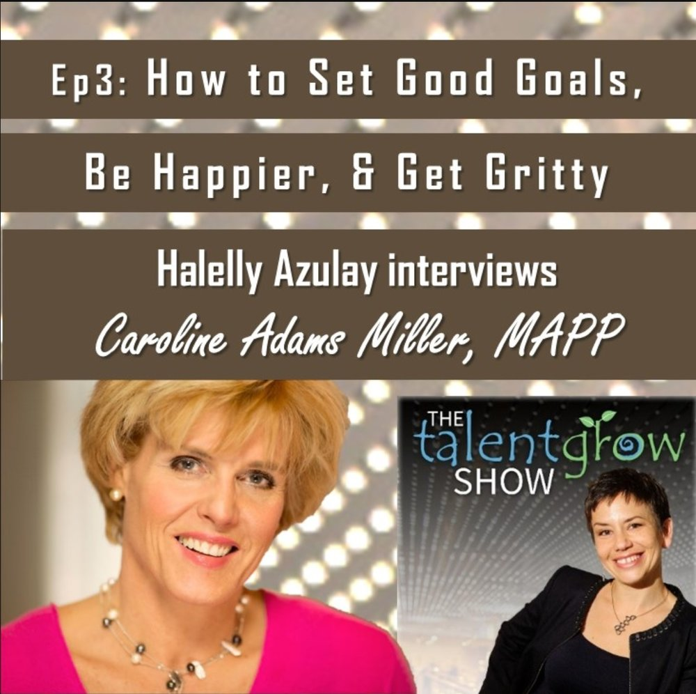 Caroline Adams Miller episode 3 The TalentGrow Show with Halelly Azulay host How to set good goals be happier and get gritty