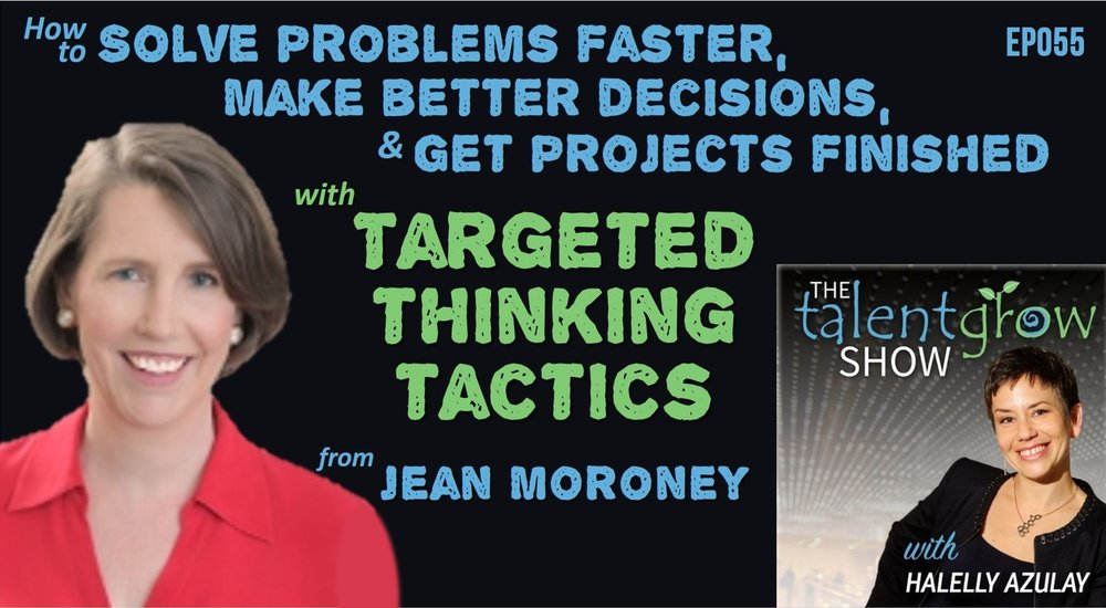 Jean Moroney guest on TalentGrow Show with Halelly Azulay targeted thinking tactics solve problems better decisions finish projects