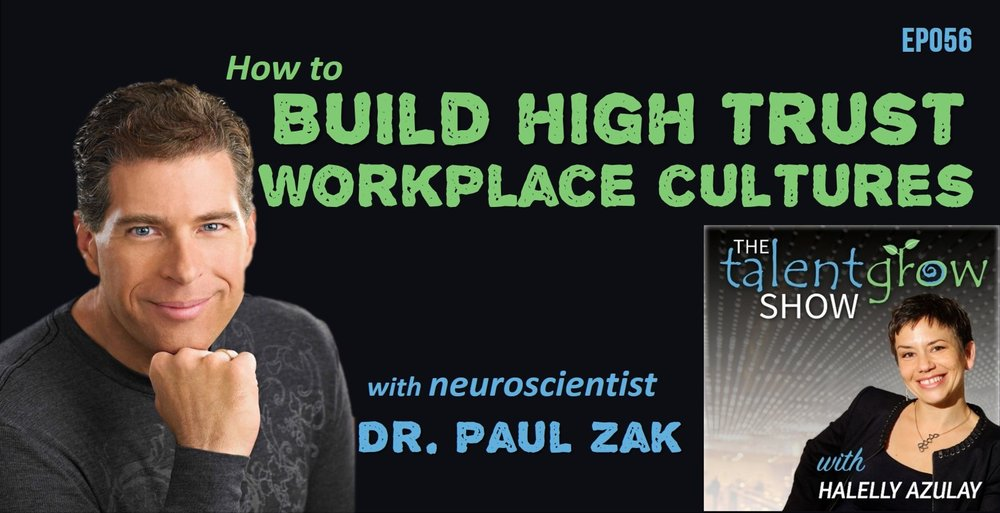 TalentGrow Show podcast ep056 How to build high trust workplace cultures with neuroscientist Dr Paul Zak and host Halelly Azulay