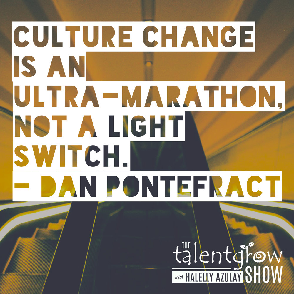 Culture change is an ultra-marathon says Dan Pontefract on the TalentGrow Show with Halelly Azulay