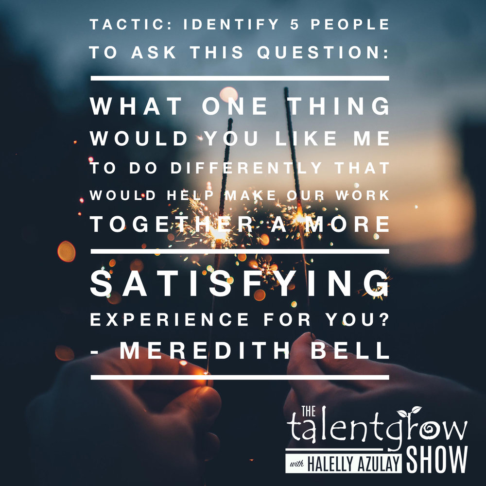 Actionable tip by Meredith Bell on ep048 of the TalentGrow Show podcast with Halelly Azulay
