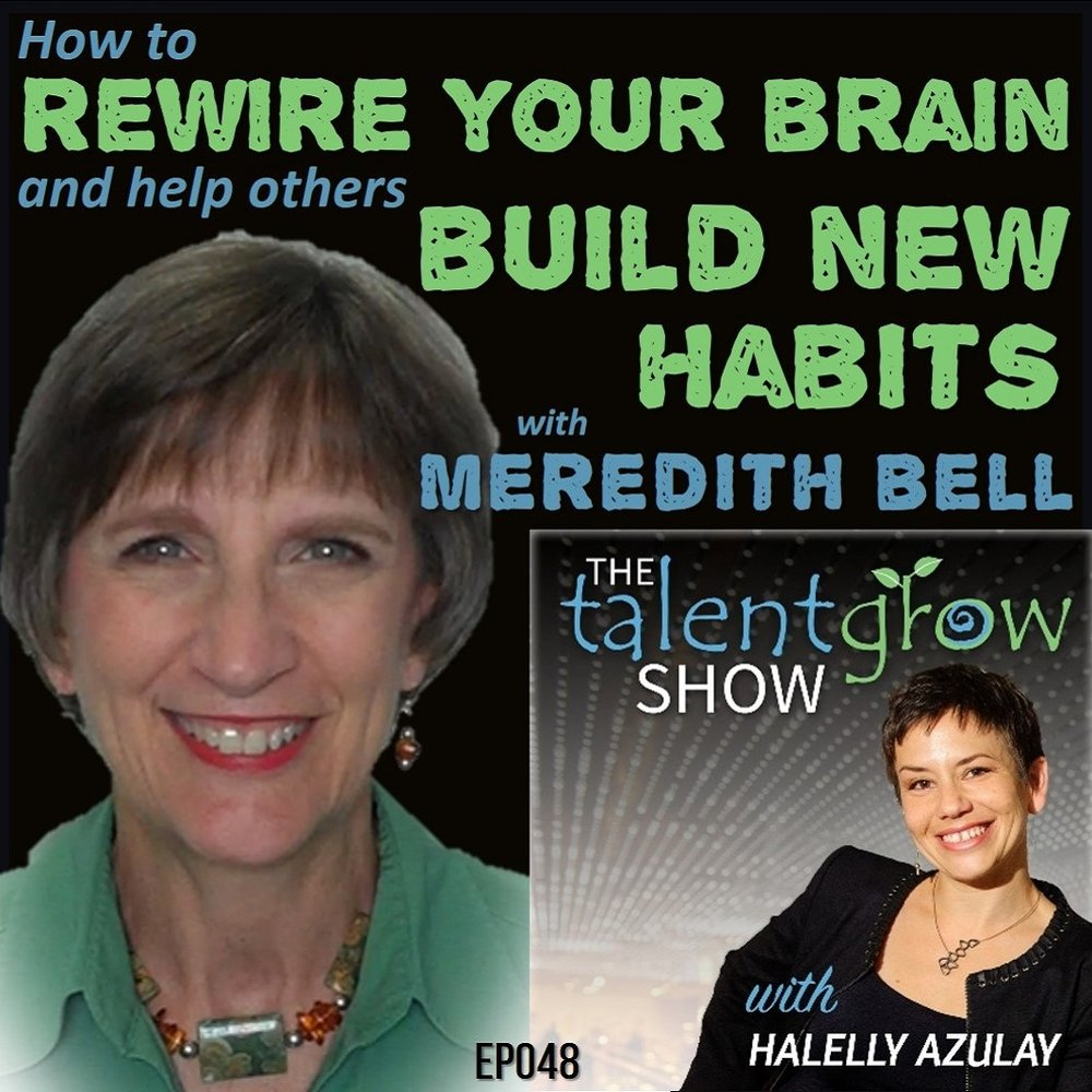 How to rewire your brain and help others build new habits with Meredith Bell on the TalentGrow Show with Halelly Azulay