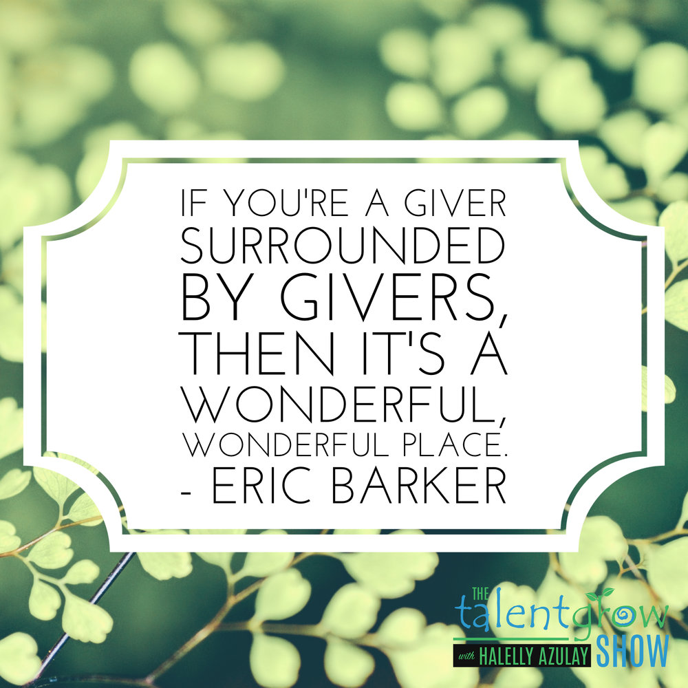 Be a Giver - success advice from Eric Barker on the TalentGrow Show podcast with Halelly Azulay