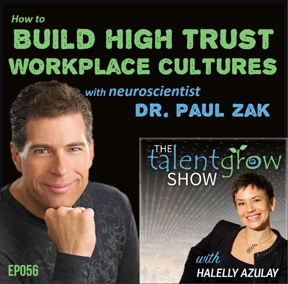 Ep056: How to build high trust workplace cultures with neuroscientist Paul Zak on the TalentGrow Show with Halelly Azulay