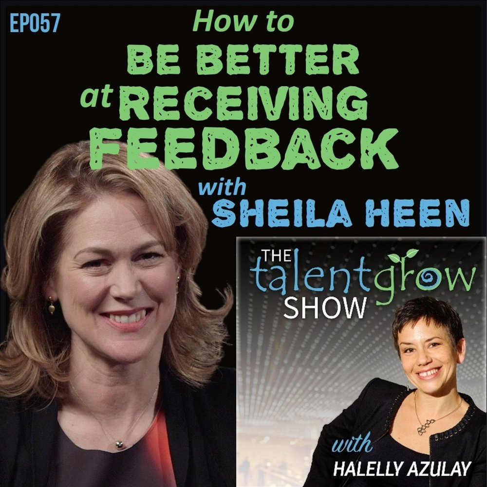 Ep057: How to be better at receiving feedback with Sheila Heen on the TalentGrow Show podcast with Halelly Azulay