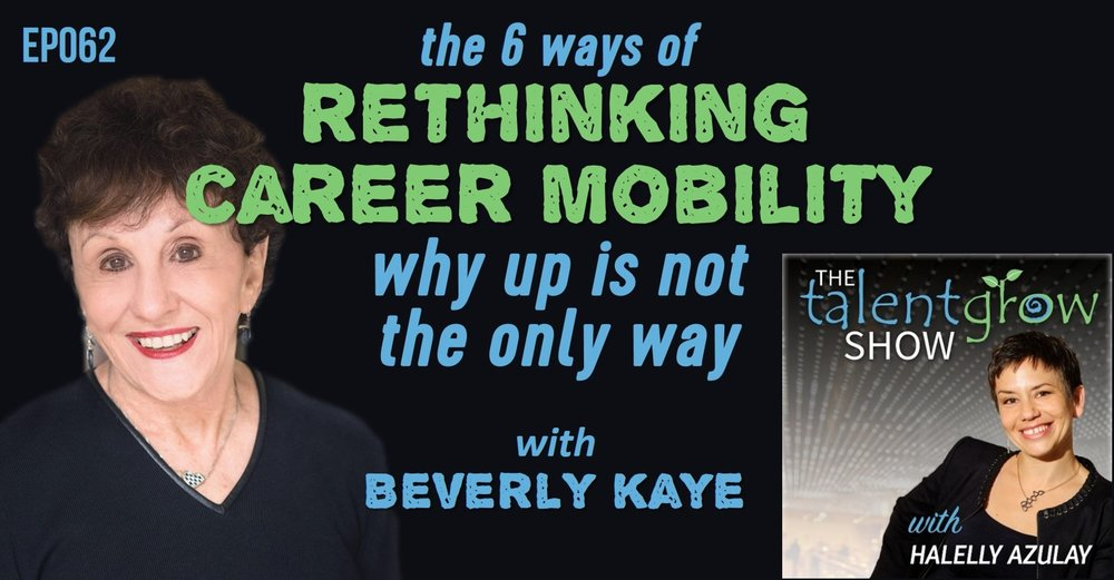 Ep062 the 6 ways of rethinking career mobility why up is not the only way with Dr Beverly Kaye on TalentGrow Show podcast Halelly Azulay