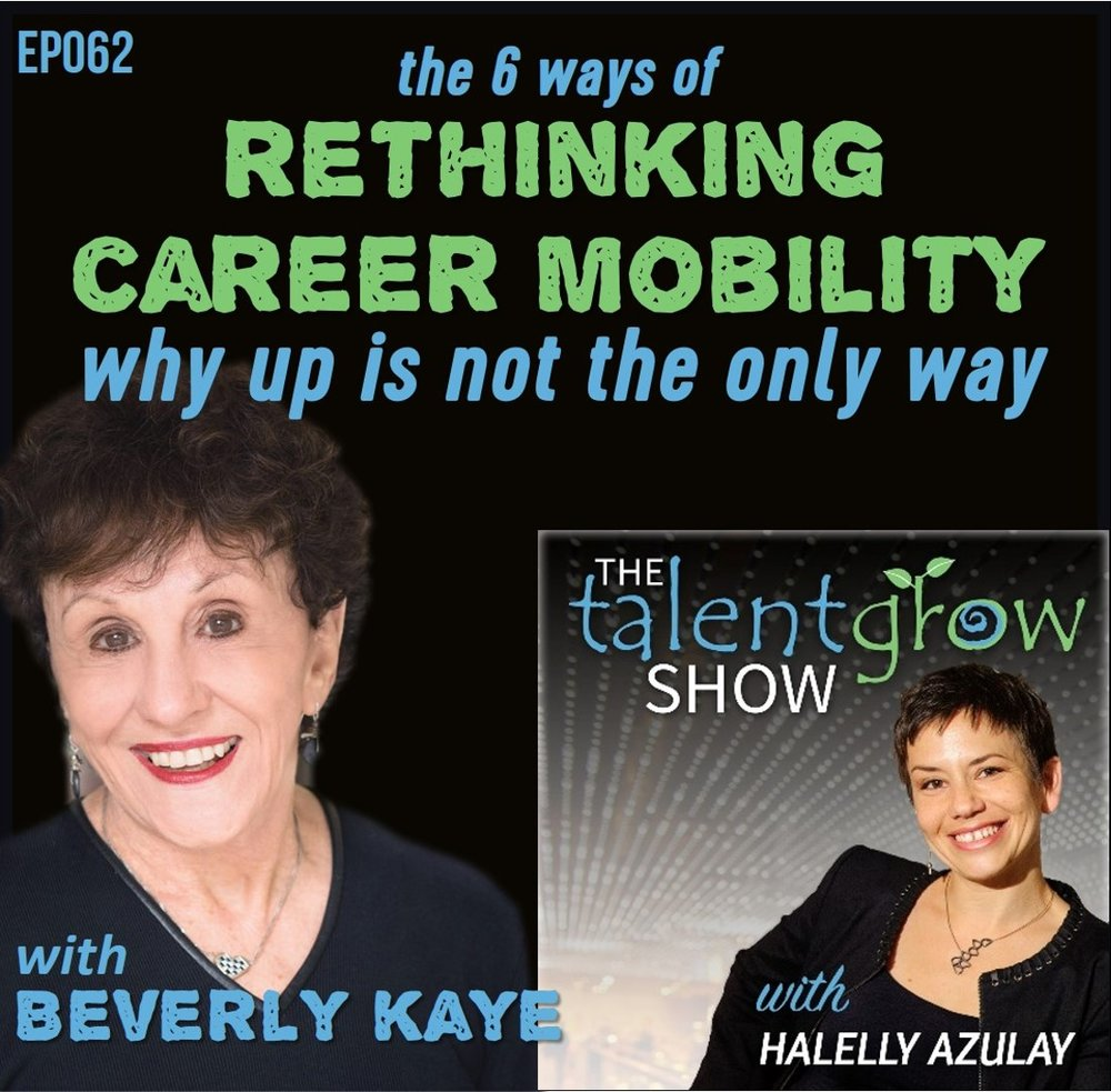 Ep062: The 6 ways of rethinking career mobility -- why up is not the only way with Beverly Kaye on the TalentGrow Show podcast with Halelly Azulay