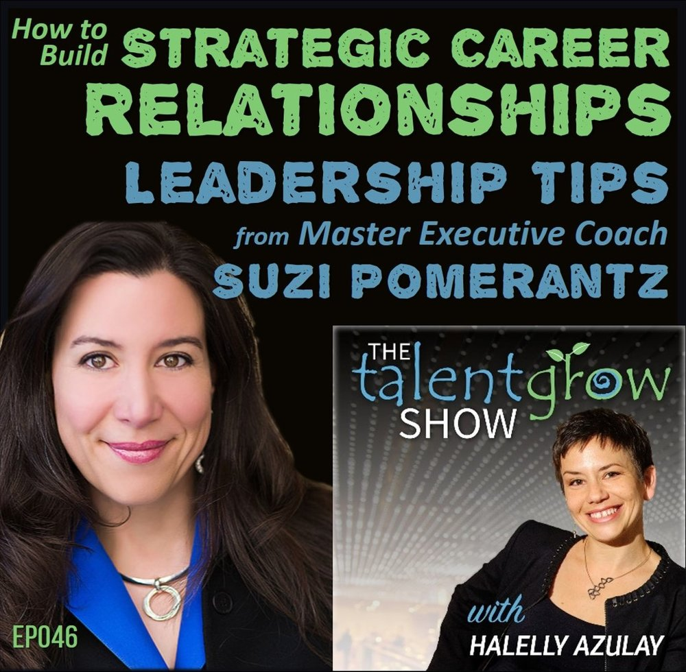 Ep046: How to Build Strategic Career Relationships -- Leadership Tips from Master Executive Coach Suzi Pomerantz on the TalentGrow Show podcast with Halelly Azulay