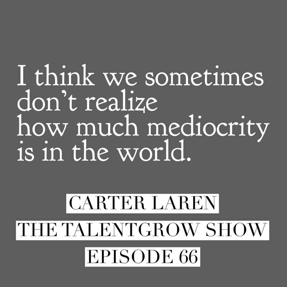 Leadership tips from Carter Laren on episode 66 of The TalentGrow Show podcast with Halelly Azulay