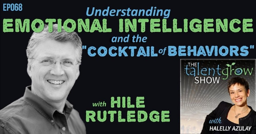 ep068 understanding emotional intelligence and the cocktail of behaviors with Hile Rutledge TalentGrow Show with Halelly Azulay.jpg