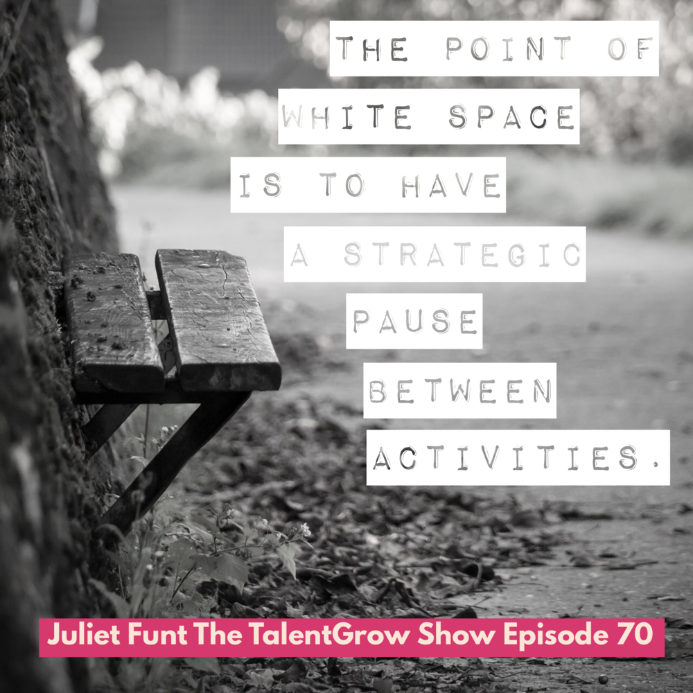 70: Creating White Space in the Workplace: Building Your Team's Productivity with Juliet Funt on the TalentGrow Show