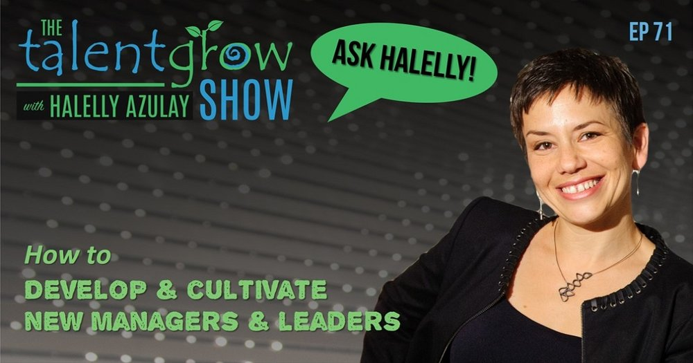 ep71 Ask Halelly how to develop and cultivate new managers and leaders on the TalentGrow Show with Halelly Azulay