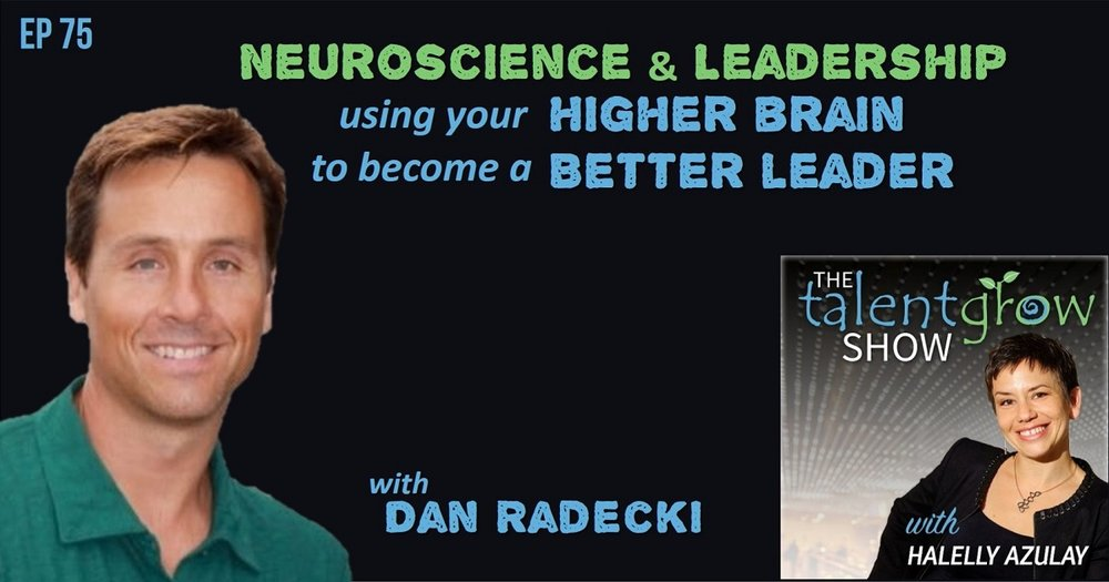 ep 75 Neuroscience and leadership using your higher brain to become a better leader with Dan Radecki on the TalentGrow Show