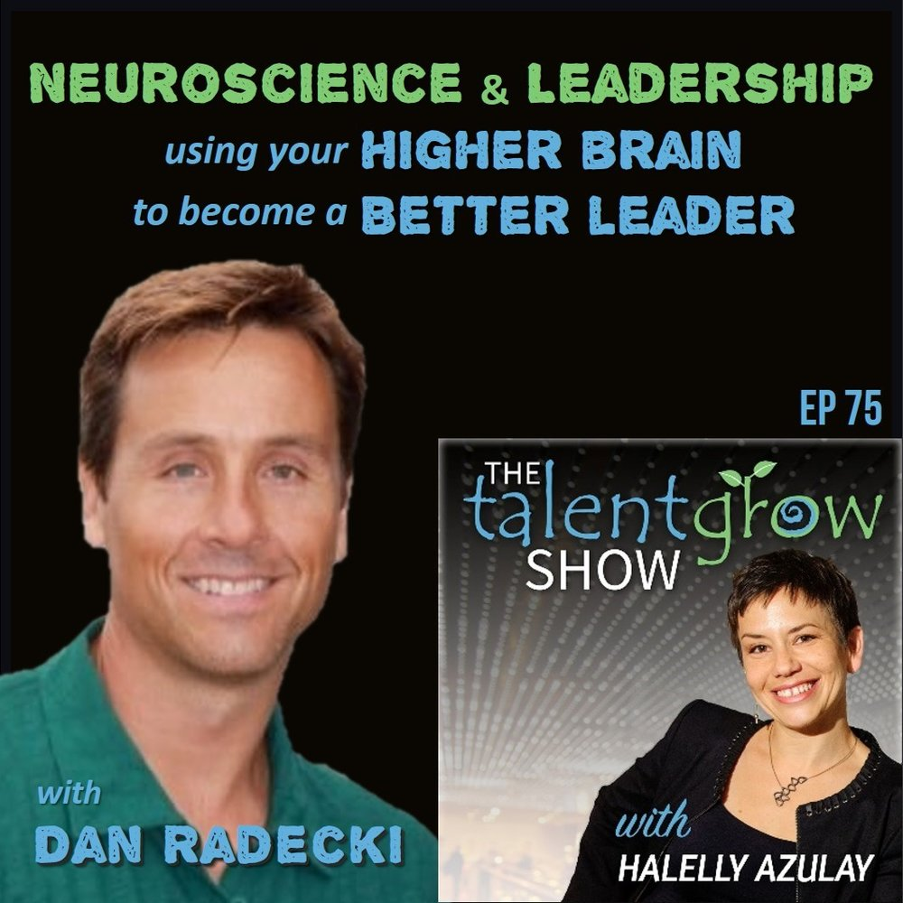 75: Neuroscience and Leadership: Using Your Higher Brain To Become a Better Leader with Dan Radecki on the TalentGrow Show with Halelly Azulay